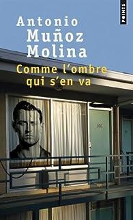 Comme l'ombre qui s'en va par Antonio Muñoz Molina