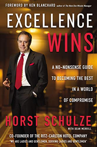 Excellence Wins: A No-Nonsense Guide to Becoming the Best in a World of Compromise (English Edition) (Ritz Carlton-service)