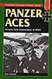 Panzer Aces: German Tank Commanders of World War II: German Tank Commanders of WWII (Stackpole Military History Series)