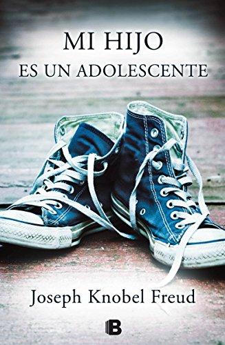 Mi hijo es un adolescente: Adiós a la infancia (No ficción) por Joseph Knobel Freud