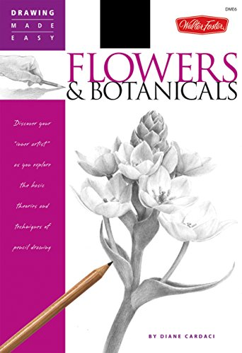 Flowers & Botanicals: Discover Your Inner Artist' as You Explore the Basic Theories and Techniques of Pencil Drawing (Drawing Made Easy) por Diane Cardaci
