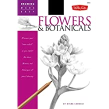 "Drawing Made Easy: Flowers & Botanicals: Discover Your ""Inner Artist"" as You Explore the Basic Theories and Techniques of Pencil Drawing (Drawing Made Easy)"