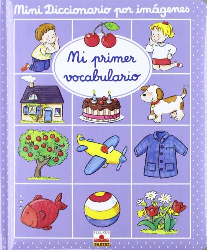 Mini diccionario por imagenes: mi primer vocabulario (Mini Diccionario Por Imagenes/ Mini Picture Dictionary)