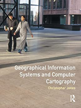 Geographical Information Systems and Computer Cartography by [Jones, Chris B.]