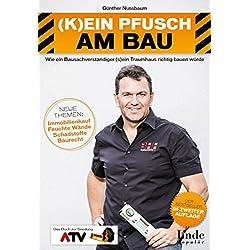 (K)ein Pfusch am Bau:Wie ein Bausachverständiger (s)ein Traumhaus richtig bauen würde (Ausgabe Österreich)