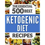KETOGENIC DIET: KETOGENIC DIET FOR BEGINNERS: KETOGENIC COOKBOOK: 500 Best Ketogenic Diet Recipes (keto, keto clarity, ketosis, low carb, paleo, weight ... meals, low carb high fat) (English Edition)