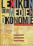 Lexikon der Medienökonomie: Beschaffung - Produktion - Absatz (Edition MedienÖkonomie)