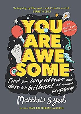 You Are Awesome: Find Your Confidence and Dare to be Brilliant at (Almost) Anything: The Number One Bestseller : everything 5 pounds (or less!)