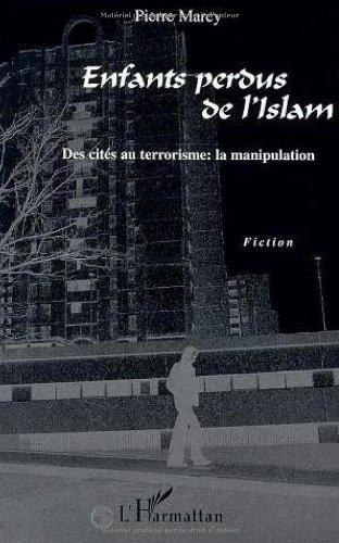 Enfants perdus de l'Islam : des cités au terrorisme