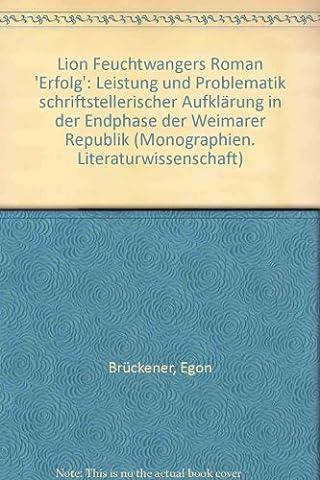 Lion Feuchtwangers Roman 'Erfolg': Leistung und Problematik schriftstellerischer Aufklärung in der Endphase der Weimarer Republik