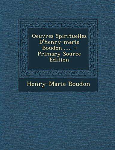 Oeuvres Spirituelles D'Henry-Marie Boudon......