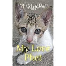 PHET MY LOVE : Base On True Story Of Cats Named Phet                  (English Edition)