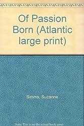 Of Passion Born (Atlantic large print)