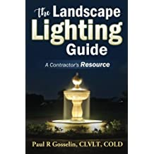 The Landscape Lighting Guide: A complete guide to building a low voltage LED landscape lighting business