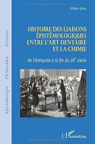 Histoire des Liaisons Epistemologiques Entre l'Art Dentaire et la Chimie de l'Antiquite a la Fin du