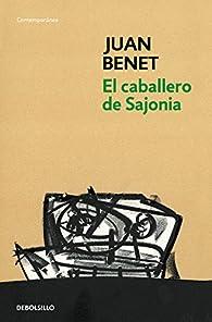 El caballero de Sajonia par Juan Benet