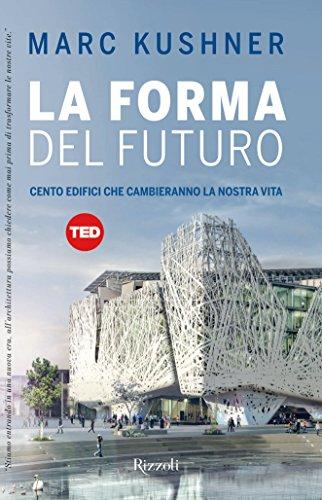 La forma del futuro: Cento edifici che cambieranno la nostra vita (TED)