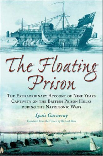 [The Floating Prison: An Account of Nine Years on a Prison Hulk During the Napoleonic Wars] (By: L. Garneray) [published: November, 2003]