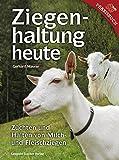 Ziegenhaltung heute: Züchten und Halten von Milch- und Fleischziegen