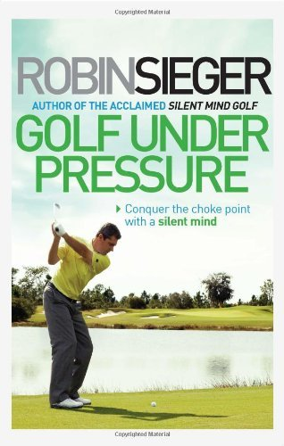 Golf Under Pressure: Conquer the choke point with a silent mind by Robin Sieger (2014-03-01) par Robin Sieger