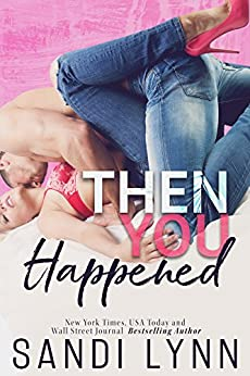Then You Happened (Happened Series Book 1) by [Lynn, Sandi]