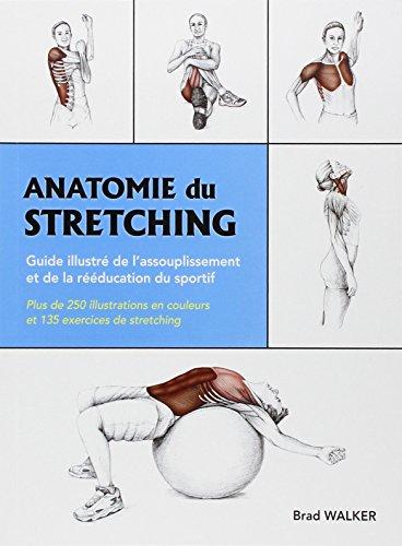 Anatomie du stretching : Guide illustré de l'assouplissement et de la rééducation du sportif