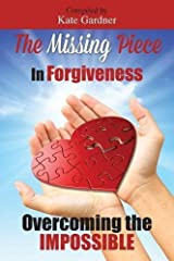 The Missing Piece in Forgiveness: Overcoming the Impossible by Jill Gjorgjievski (2015-05-05) Paperback