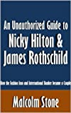 An Unauthorized Guide to Nicky Hilton & James Rothschild: How the Fashion Icon and International Banker became a Couple [Article] (English Edition)