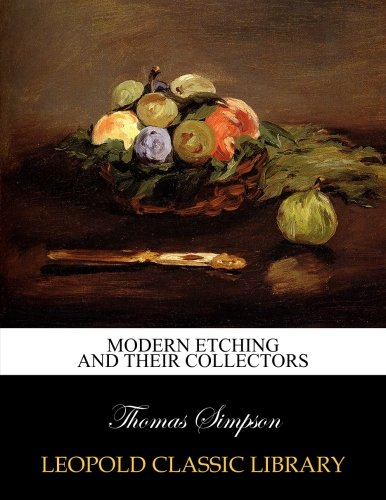 Modern etching and their collectors por Thomas Simpson