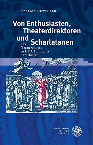 Von Enthusiasten, Theaterdirektoren und Scharlatanen: Der Theaterdiskurs in E.T.A. Hoffmanns Erzählungen (Proszenium / Beiträge zur historischen Theaterpublikumsforschung)