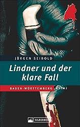 Lindner und der klare Fall. Ein Baden-Württemberg-Krimi. Kommissar Lindner ermittelt in einer Mordsache, die scheinbar so gut wie gelöst ist. Welch ein Irrtum!
