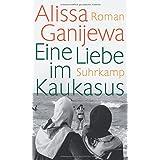 Eine Liebe im Kaukasus: Roman