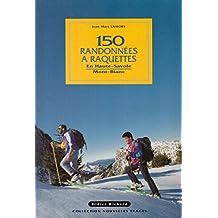 150 randonnées en raquettes en Haute-Savoie et au Mont blanc