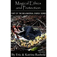 Magical Ethics and Protection (The Bio-Universal Energy Series Book 4)