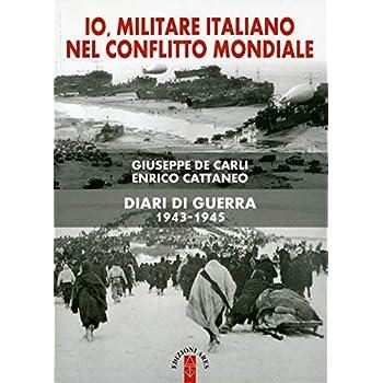 Io, Militare Italiano Nel Conflitto Mondiale. Diari Di Guerra 1943-1945