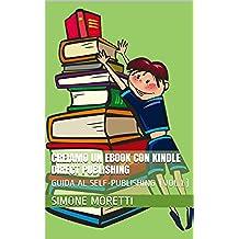 Creiamo un eBook con Kindle Direct Publishing (GUIDA AL SELF-PUBLISHING Vol. 1)