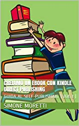 Creiamo un eBook con Kindle Direct Publishing (GUIDA AL SELF-PUBLISHING Vol. 1)