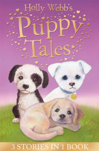 Holly Webb's Puppy Tales: Alfie All Alone, Sam the Stolen Puppy, Max the Missing Puppy (Holly Webb Animal Stories)