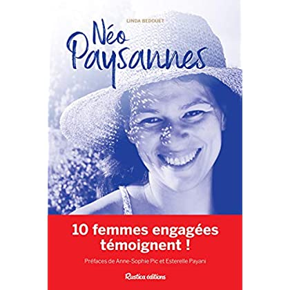 Néo-paysannes, 10 femmes engagées témoignent ! (Ecologie)