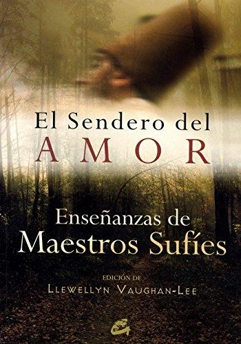 El sendero del amor: Enseñanzas de maestros sufíes (Serendipity)