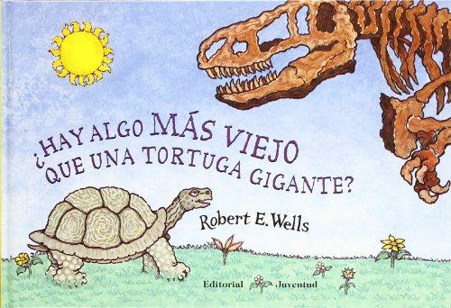 HAY ALGO MAS VIEJO QUE UNA TORTUGA GIGANTE? (LIBROS DE ROBERT E. WELLS) por Robert Wells