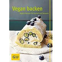 Vegan backen: Vegane Rezepte für Kuchen und Desserts (GU Autoren-Kochbücher)