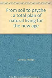 From soil to psyche : a total plan of natural living for the new age