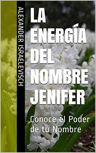 La Energía del Nombre Jenifer: Conoce el Poder de tu Nombre (Colección Nombres Propios)