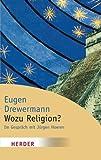 Wozu Religion? Sinnfindung in Zeiten der Gier nach Macht und Geld (HERDER spektrum) - Eugen Drewermann