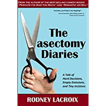 The Vasectomy Diaries: A Tale of Hard Decisions, Empty Emissions and Tiny Incisions (comedy, humor) (English Edition)