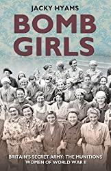 Bomb Girls: Britains' Secret Army: The Munitions Women of World War II by Jacky Hyams (2014-05-01)