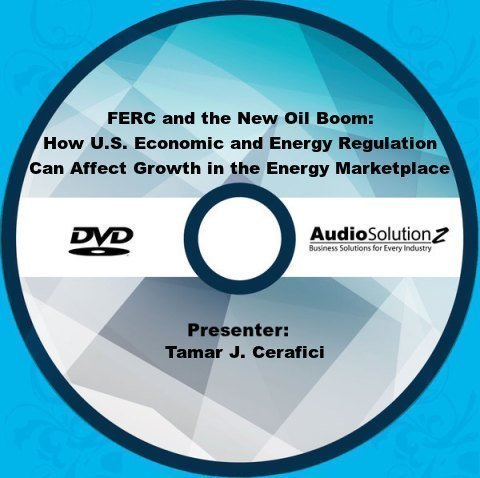 Preisvergleich Produktbild FERC and the New Oil Boom: How U.S. Economic and Energy Regulation Can Affect Growth in the Energy Marketplace