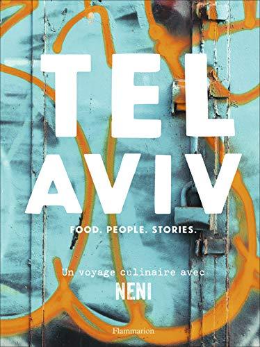 Tel Aviv : Food - People - Stories : un voyage culinaire avec Neni par Haya Molcho