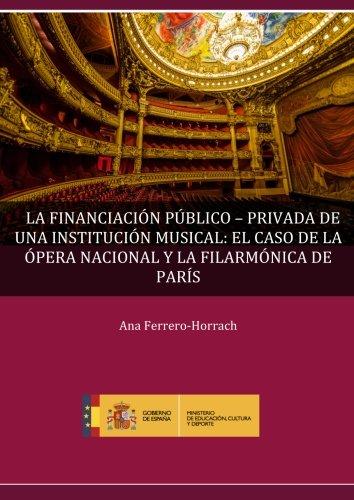 La financiación público-privada de una institución musical: El caso de la Ópera Nacional y la Filarmónica de París por Ana Ferrero-Horrach